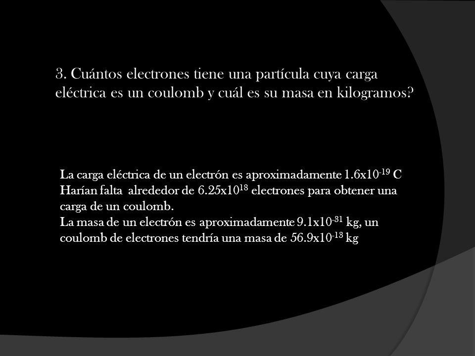 3. Cuántos electrones tiene una partícula cuya carga eléctrica es un coulomb y cuál es su masa en kilogramos