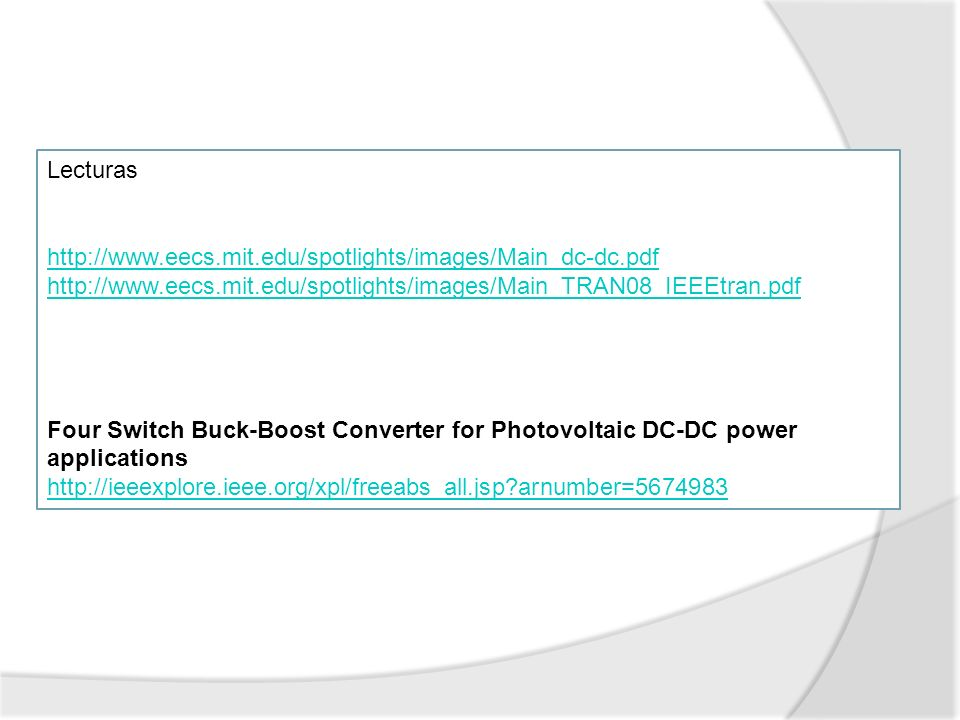 Lecturas http://www.eecs.mit.edu/spotlights/images/Main_dc-dc.pdf. http://www.eecs.mit.edu/spotlights/images/Main_TRAN08_IEEEtran.pdf.