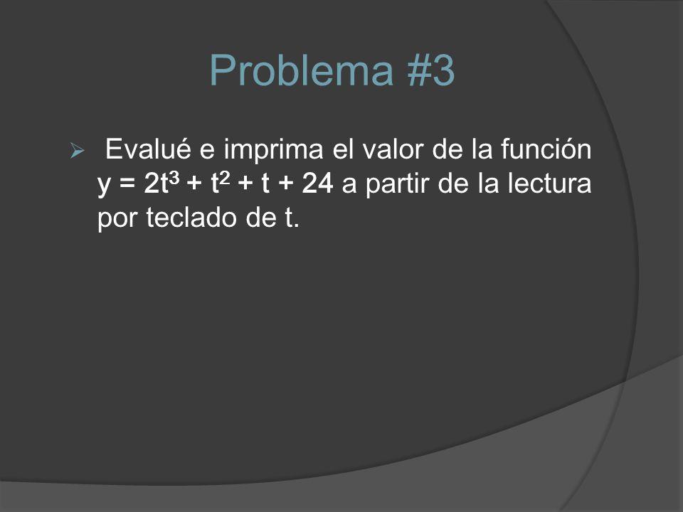 Problema #3 Evalué e imprima el valor de la función y = 2t3 + t2 + t + 24 a partir de la lectura por teclado de t.