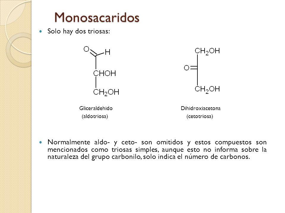 Monosacaridos Solo hay dos triosas: Gliceraldehido Dihidroxiacetona