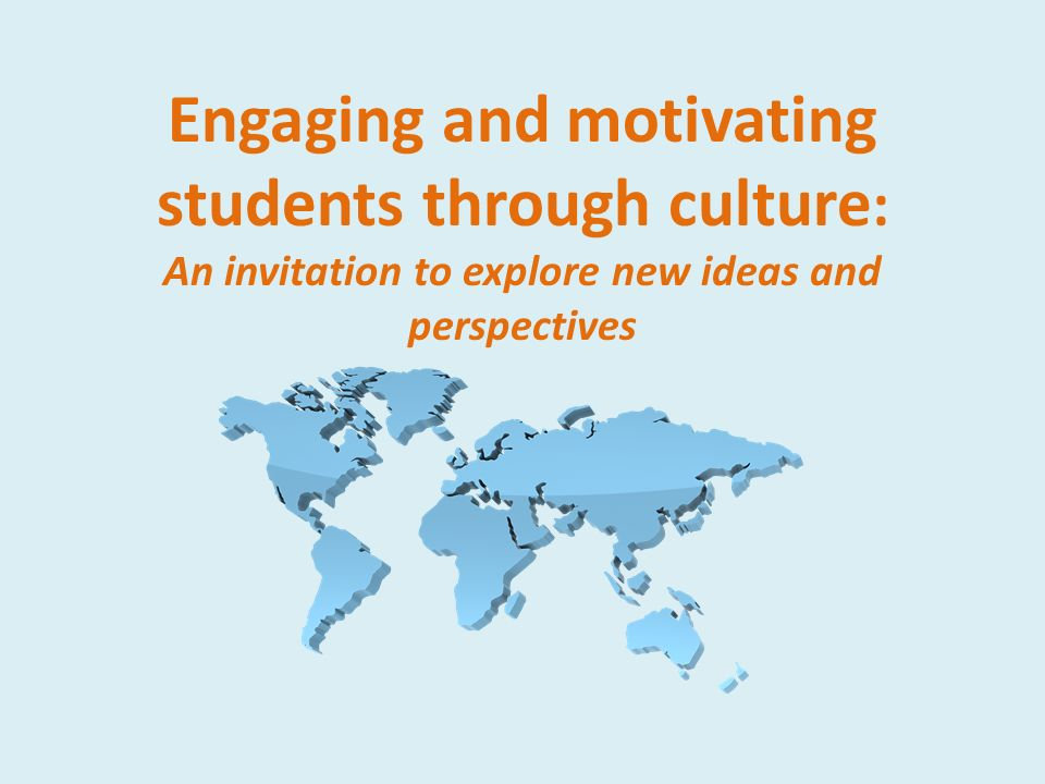 Engaging and motivating students through culture: An invitation to explore new ideas and perspectives