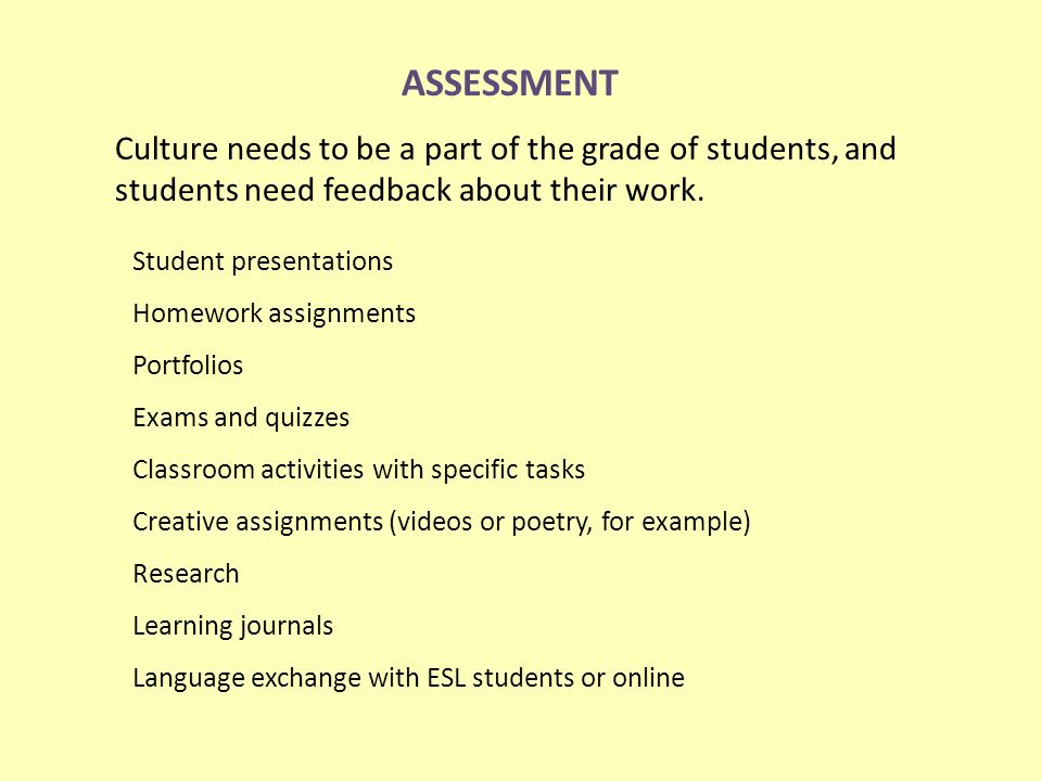 ASSESSMENT Culture needs to be a part of the grade of students, and students need feedback about their work.