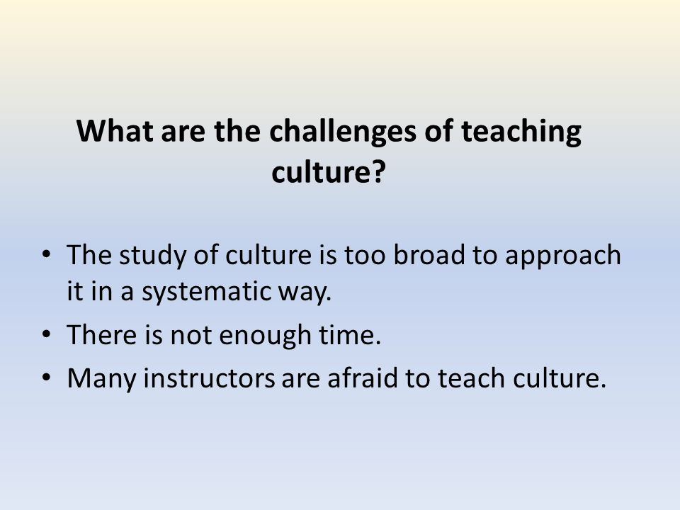 What are the challenges of teaching culture