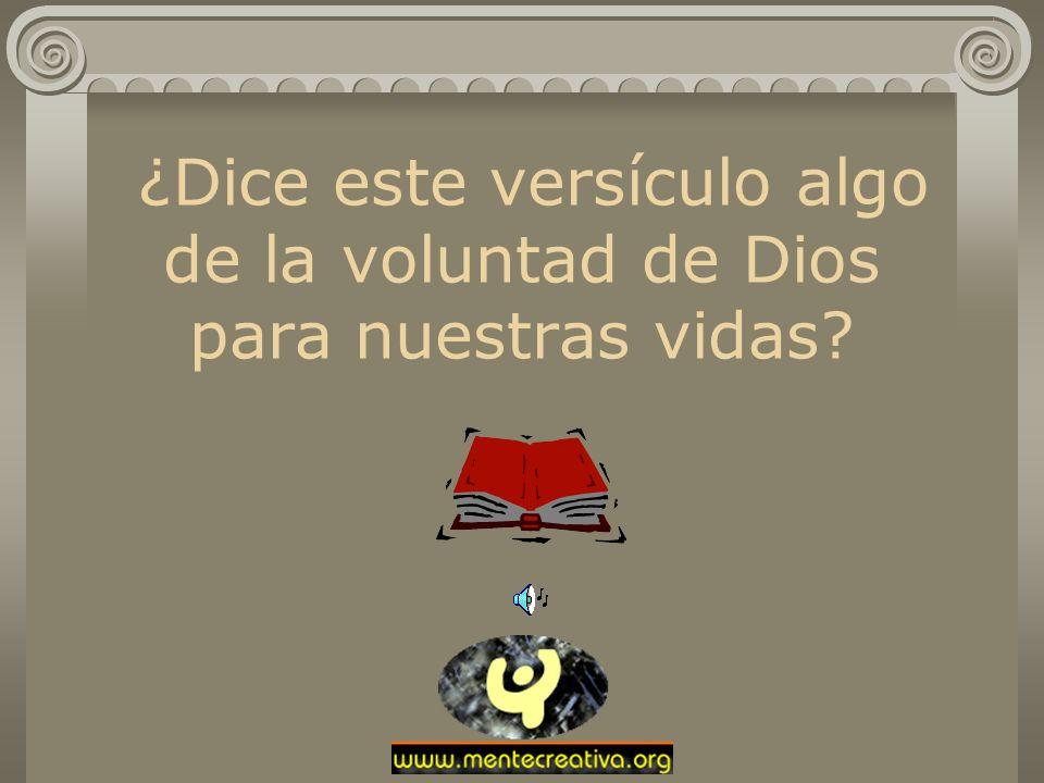 ¿Dice este versículo algo de la voluntad de Dios para nuestras vidas