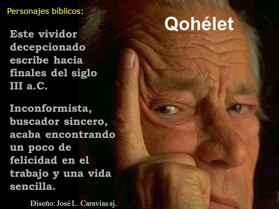 Personajes bíblicos: Qohélet. Este vividor decepcionado escribe hacia finales del siglo III a.C.