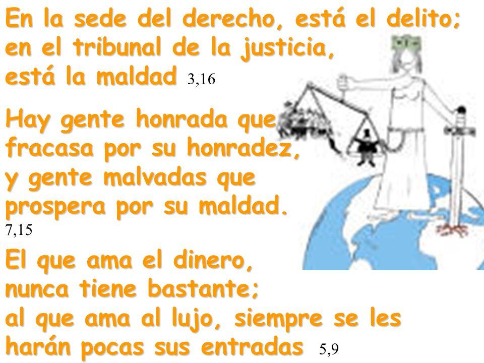 En la sede del derecho, está el delito; en el tribunal de la justicia, está la maldad 3,16