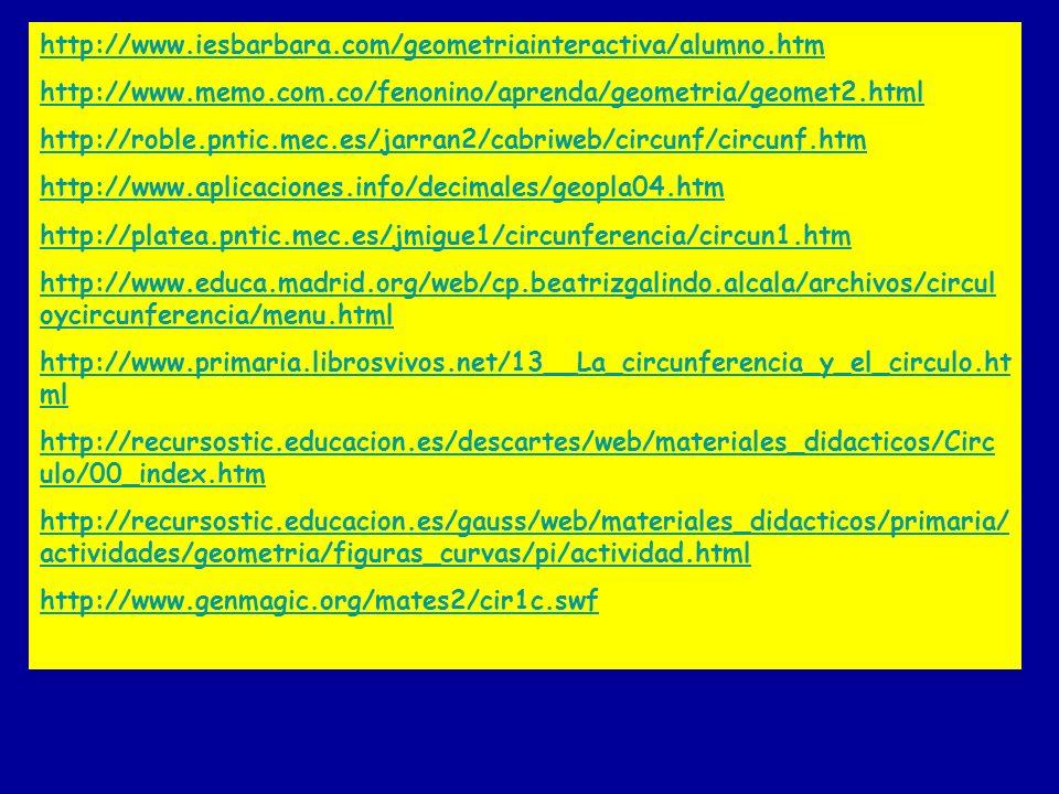 http://www.iesbarbara.com/geometriainteractiva/alumno.htm http://www.memo.com.co/fenonino/aprenda/geometria/geomet2.html.