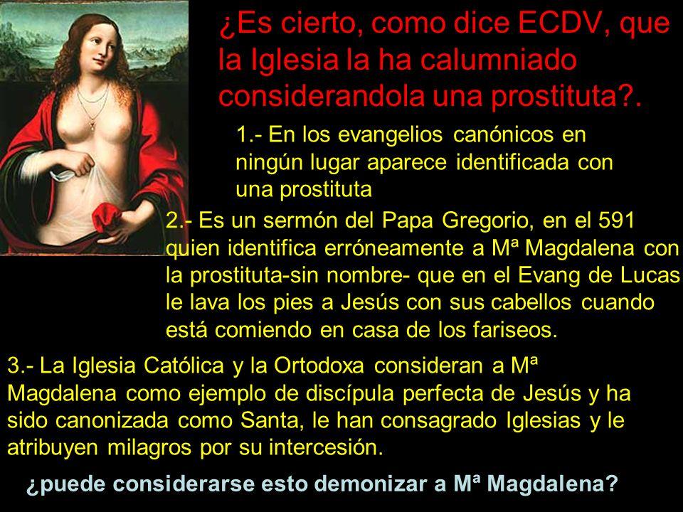 ¿Es cierto, como dice ECDV, que la Iglesia la ha calumniado considerandola una prostituta .