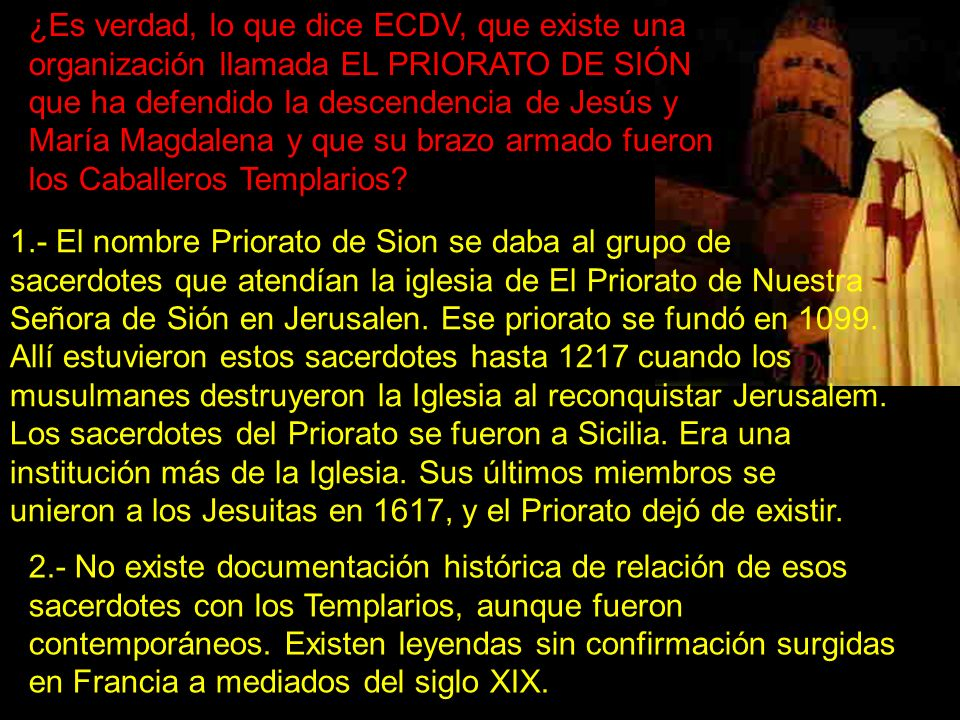 ¿Es verdad, lo que dice ECDV, que existe una organización llamada EL PRIORATO DE SIÓN que ha defendido la descendencia de Jesús y María Magdalena y que su brazo armado fueron los Caballeros Templarios