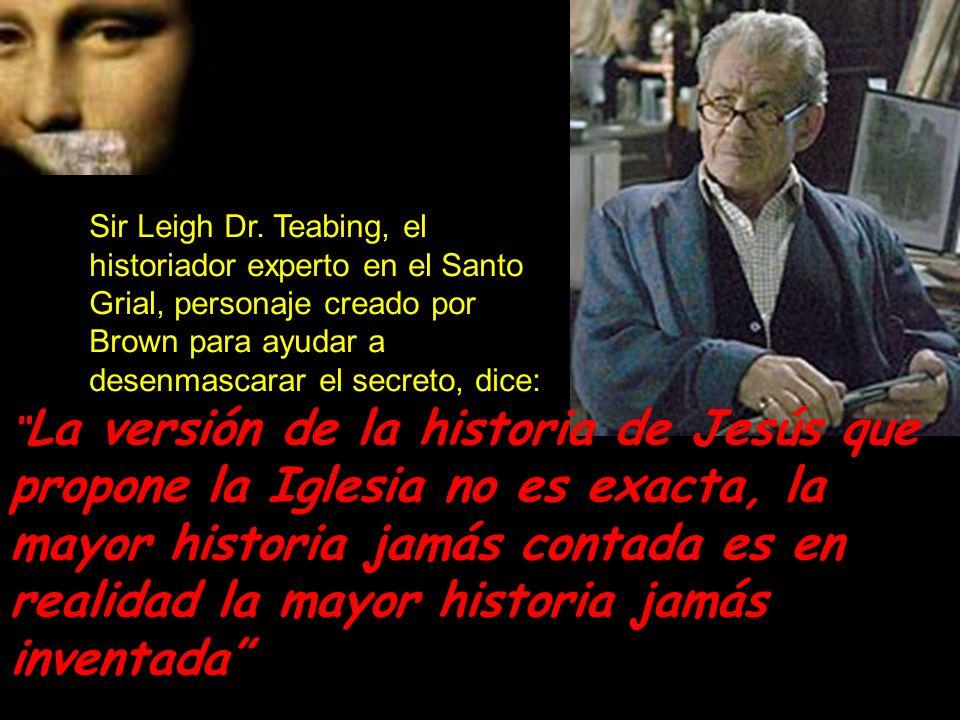 Sir Leigh Dr. Teabing, el historiador experto en el Santo Grial, personaje creado por Brown para ayudar a desenmascarar el secreto, dice: