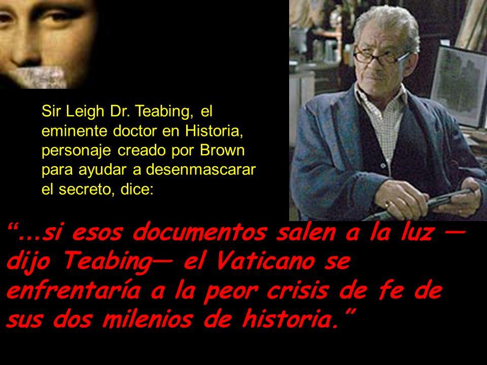 Sir Leigh Dr. Teabing, el eminente doctor en Historia, personaje creado por Brown para ayudar a desenmascarar el secreto, dice: