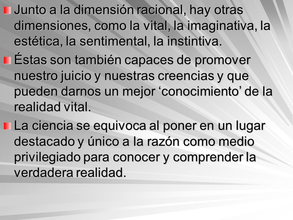 Junto a la dimensión racional, hay otras dimensiones, como la vital, la imaginativa, la estética, la sentimental, la instintiva.