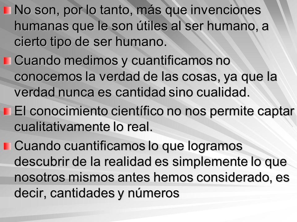 No son, por lo tanto, más que invenciones humanas que le son útiles al ser humano, a cierto tipo de ser humano.