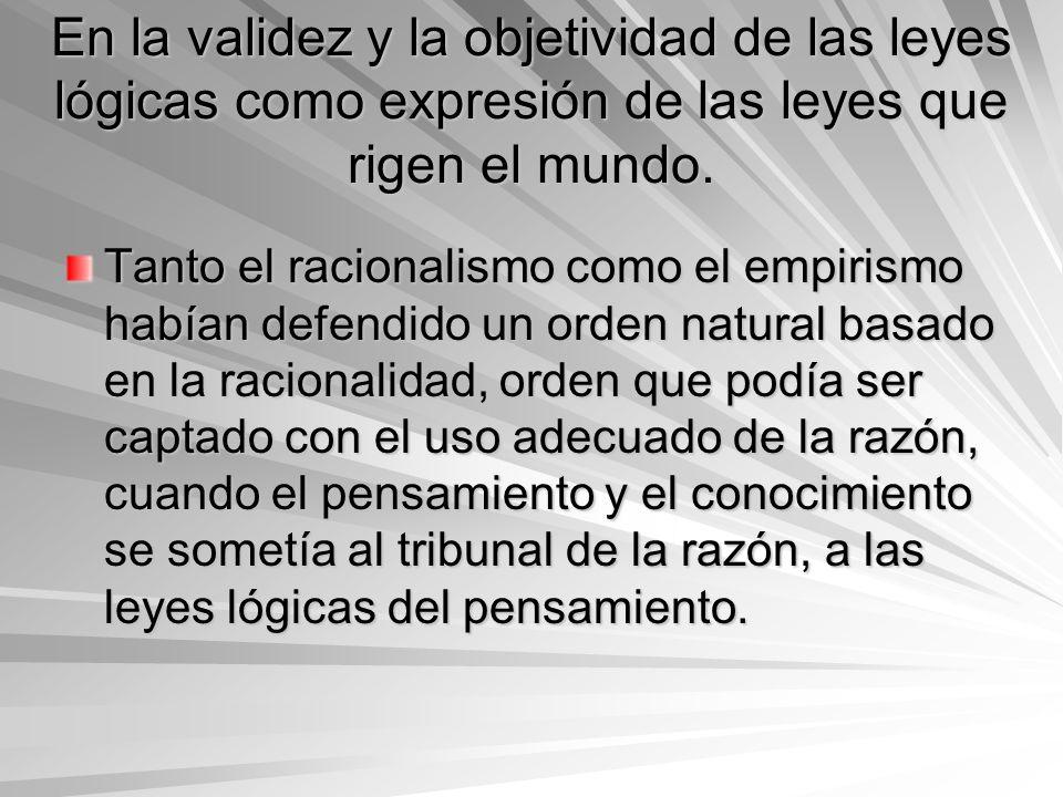 En la validez y la objetividad de las leyes lógicas como expresión de las leyes que rigen el mundo.