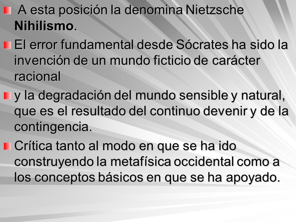 A esta posición la denomina Nietzsche Nihilismo.