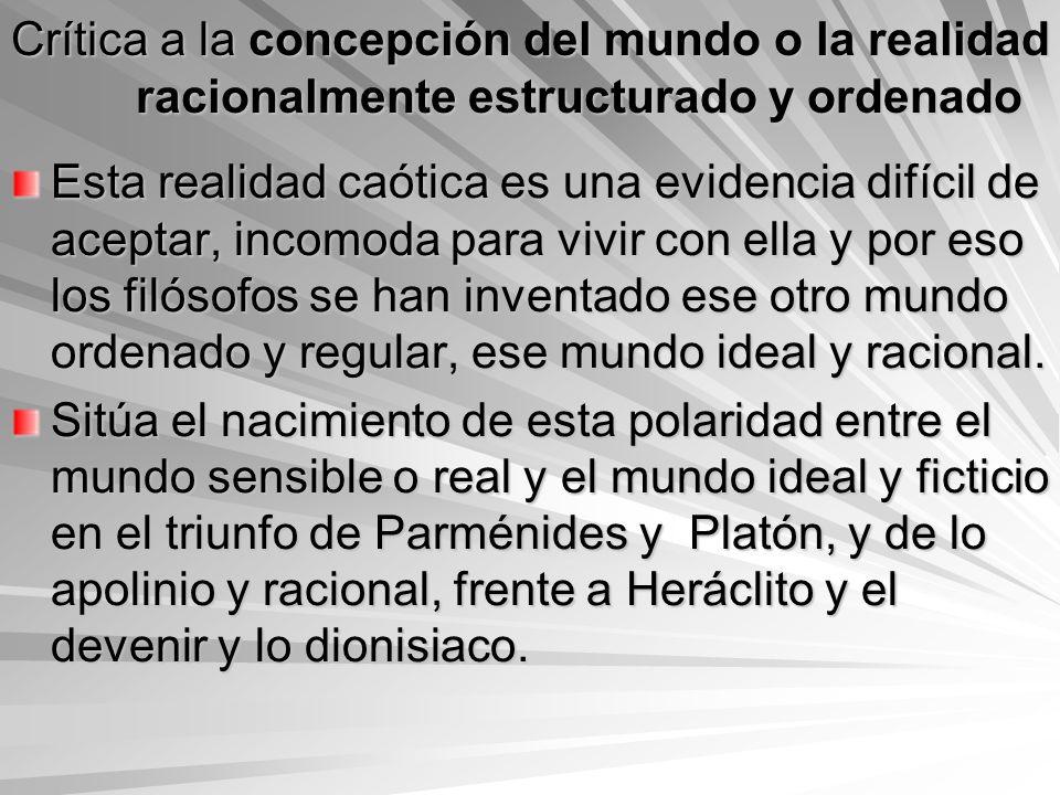 Crítica a la concepción del mundo o la realidad racionalmente estructurado y ordenado