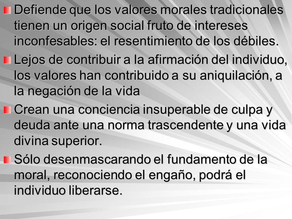 Defiende que los valores morales tradicionales tienen un origen social fruto de intereses inconfesables: el resentimiento de los débiles.