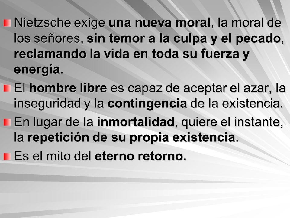Nietzsche exige una nueva moral, la moral de los señores, sin temor a la culpa y el pecado, reclamando la vida en toda su fuerza y energía.