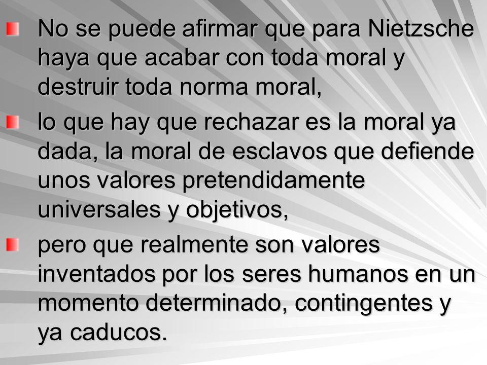 No se puede afirmar que para Nietzsche haya que acabar con toda moral y destruir toda norma moral,