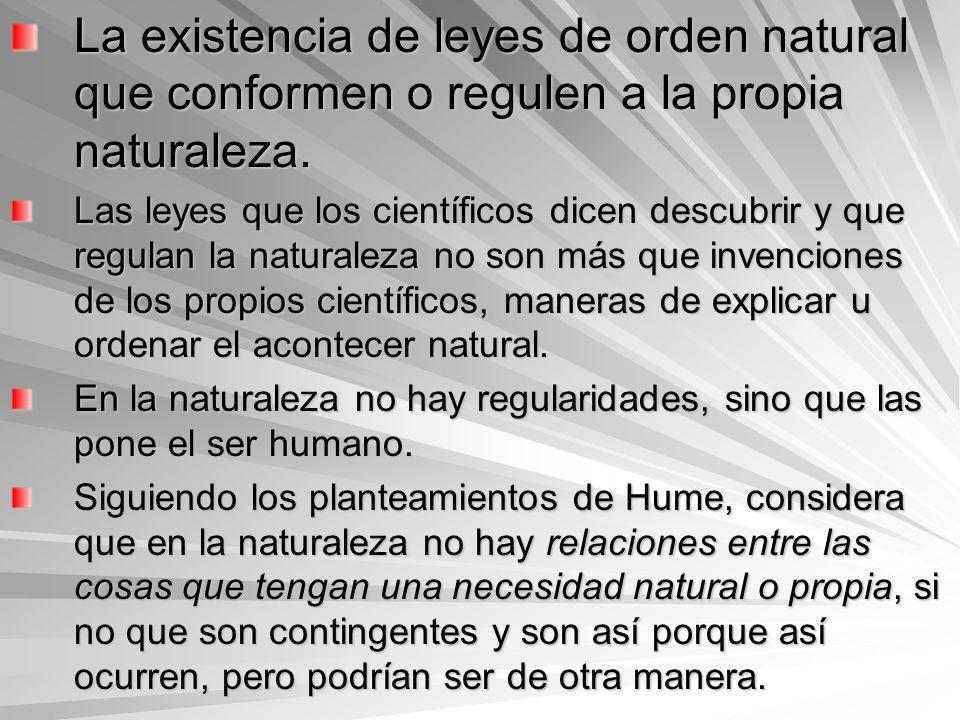 La existencia de leyes de orden natural que conformen o regulen a la propia naturaleza.