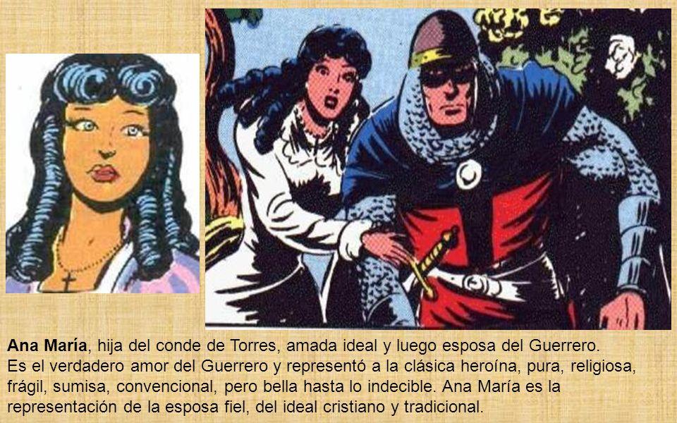 Ana María, hija del conde de Torres, amada ideal y luego esposa del Guerrero.