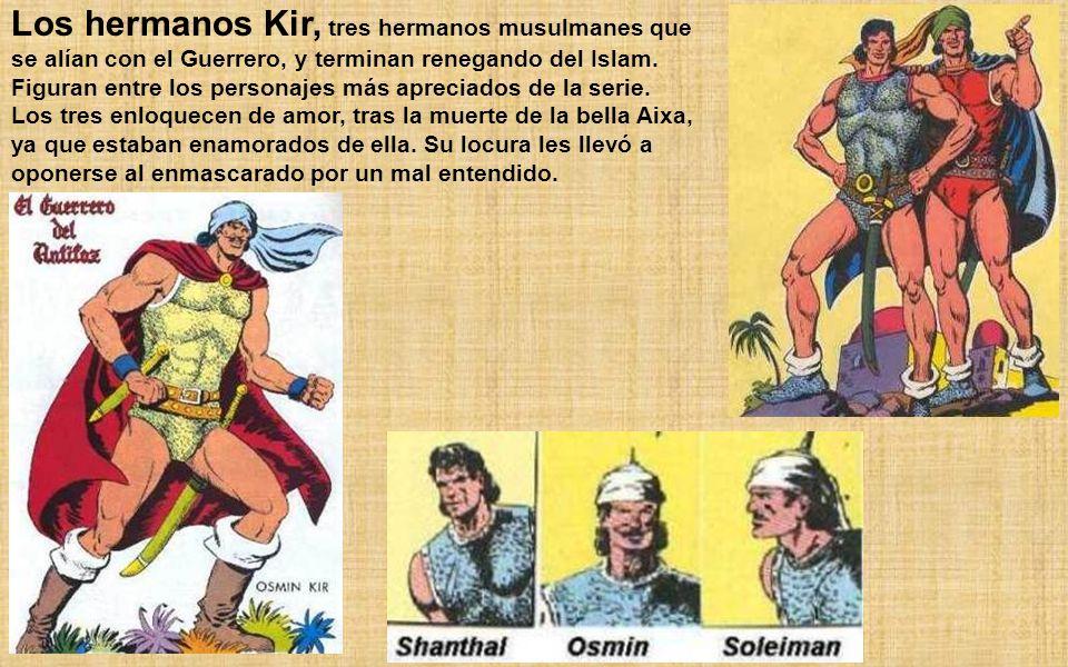 Los hermanos Kir, tres hermanos musulmanes que se alían con el Guerrero, y terminan renegando del Islam. Figuran entre los personajes más apreciados de la serie.