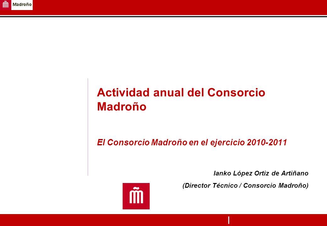Actividad anual del Consorcio Madroño El Consorcio Madroño en el ejercicio 2010-2011