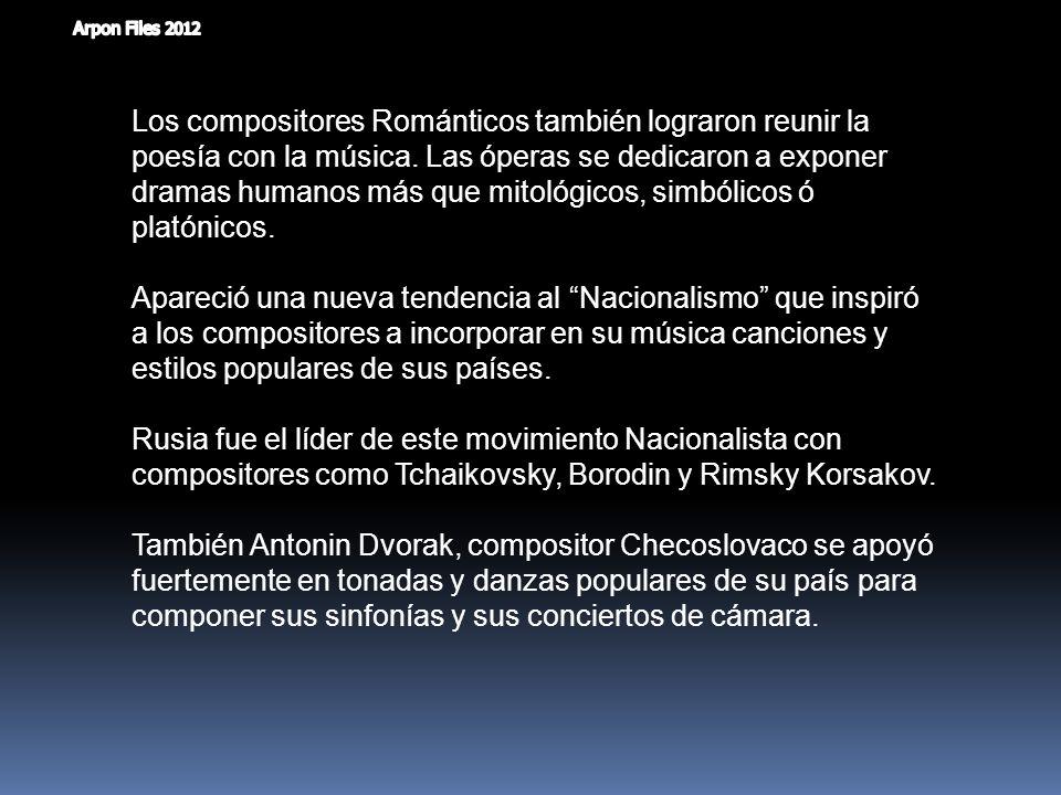 Los compositores Románticos también lograron reunir la poesía con la música. Las óperas se dedicaron a exponer dramas humanos más que mitológicos, simbólicos ó platónicos.