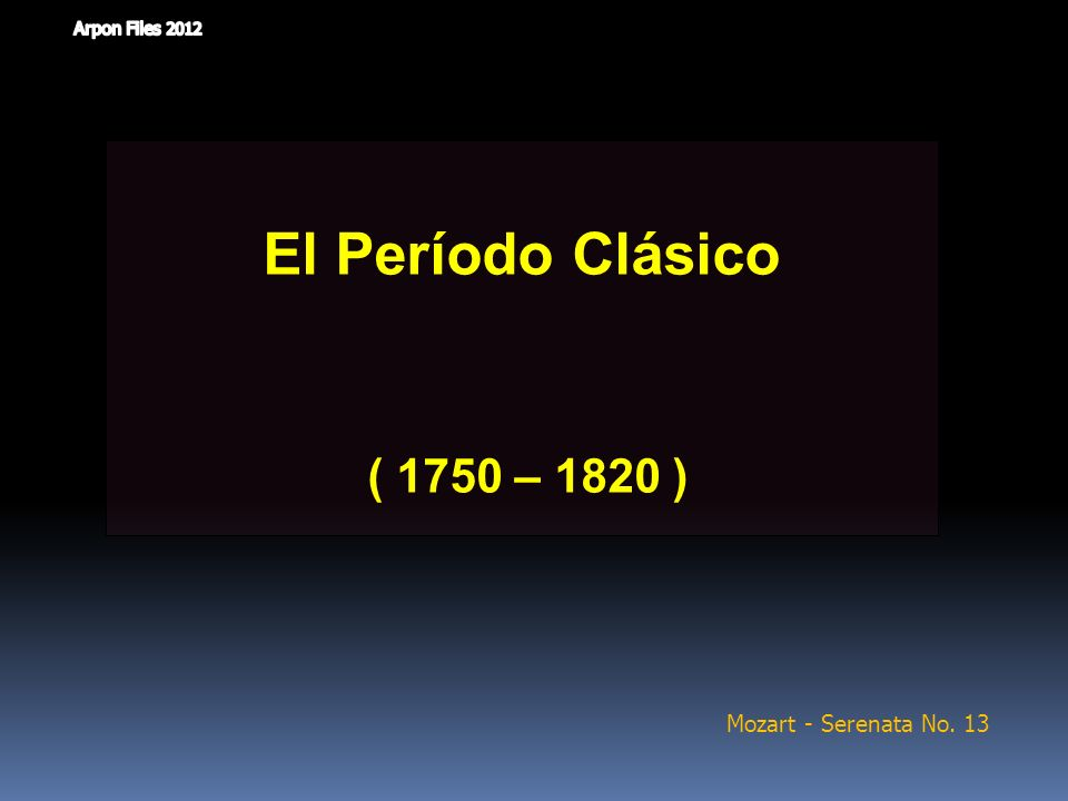 El Período Clásico ( 1750 – 1820 ) Mozart - Serenata No. 13