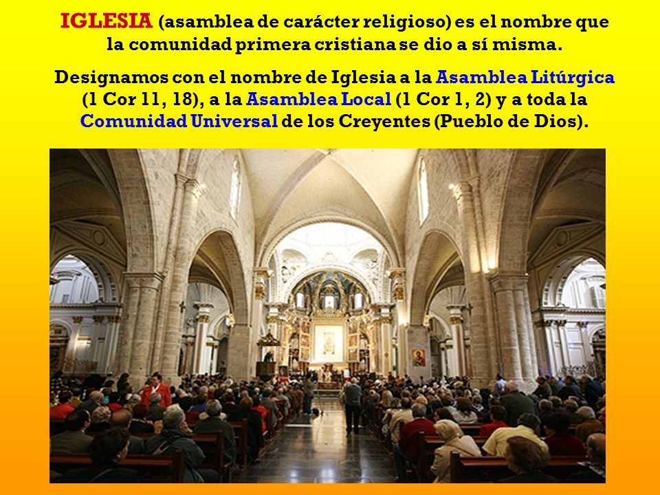 IGLESIA (asamblea de carácter religioso) es el nombre que la comunidad primera cristiana se dio a sí misma.