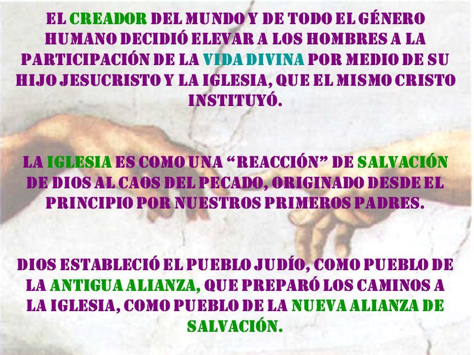 El Creador del Mundo y de todo el Género Humano decidió elevar a los hombres a la participación de la Vida Divina por medio de su hijo Jesucristo y la Iglesia, que el mismo Cristo instituyó.