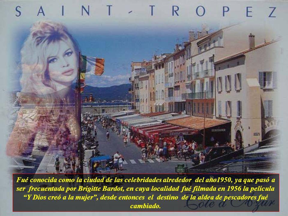 Fué conocida como la ciudad de las celebridades alrededor del año1950, ya que pasó a ser frecuentada por Brigitte Bardot, en cuya localidad fué filmada en 1956 la película Y Dios creó a la mujer , desde entonces el destino de la aldea de pescadores fué cambiado.