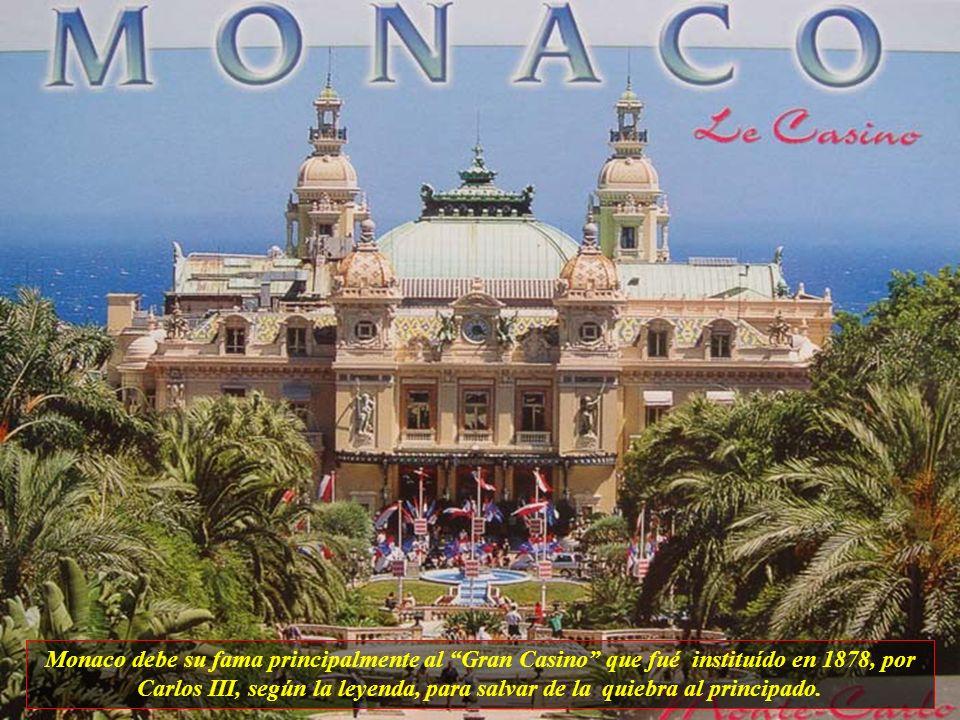 Monaco debe su fama principalmente al Gran Casino que fué instituído en 1878, por Carlos III, según la leyenda, para salvar de la quiebra al principado.