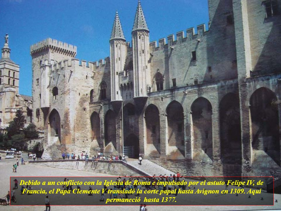 Debido a un conflicto con la Iglesia de Roma e impulsado por el astuto Felipe IV, de Francia, el Papa Clemente V transladó la corte papal hasta Avignon en 1309.