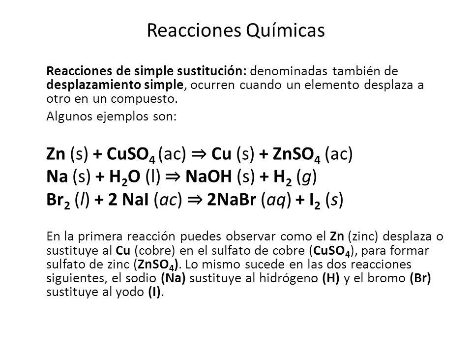 Reacciones Químicas Na (s) + H2O (l) ⇒ NaOH (s) + H2 (g)