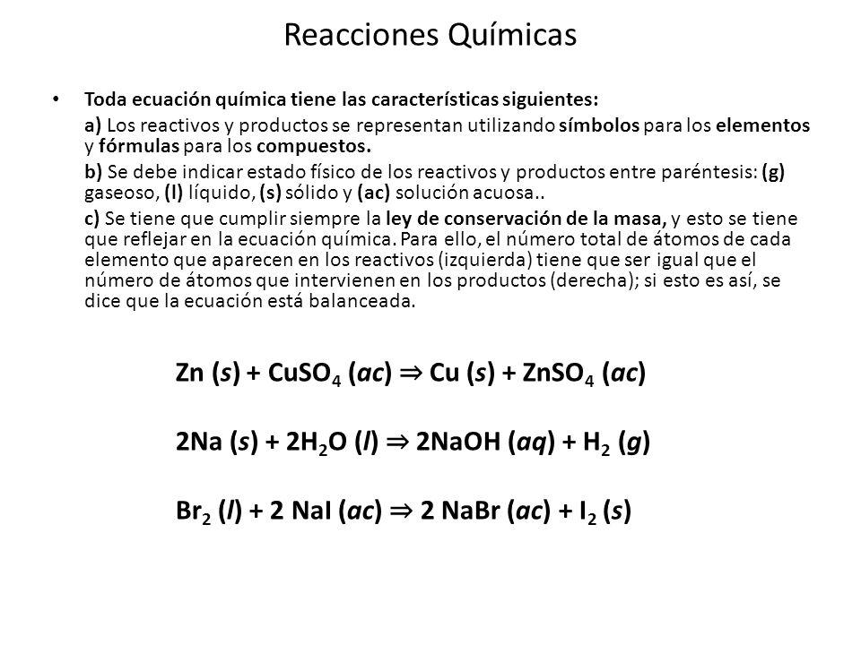 Reacciones Químicas 2Na (s) + 2H2O (l) ⇒ 2NaOH (aq) + H2 (g)