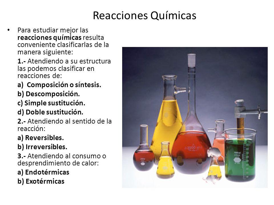 Reacciones Químicas Para estudiar mejor las reacciones químicas resulta conveniente clasificarlas de la manera siguiente: