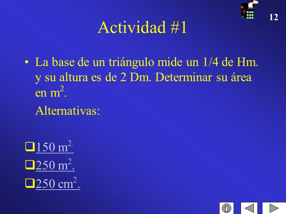 Actividad #1 La base de un triángulo mide un 1/4 de Hm. y su altura es de 2 Dm. Determinar su área en m2.