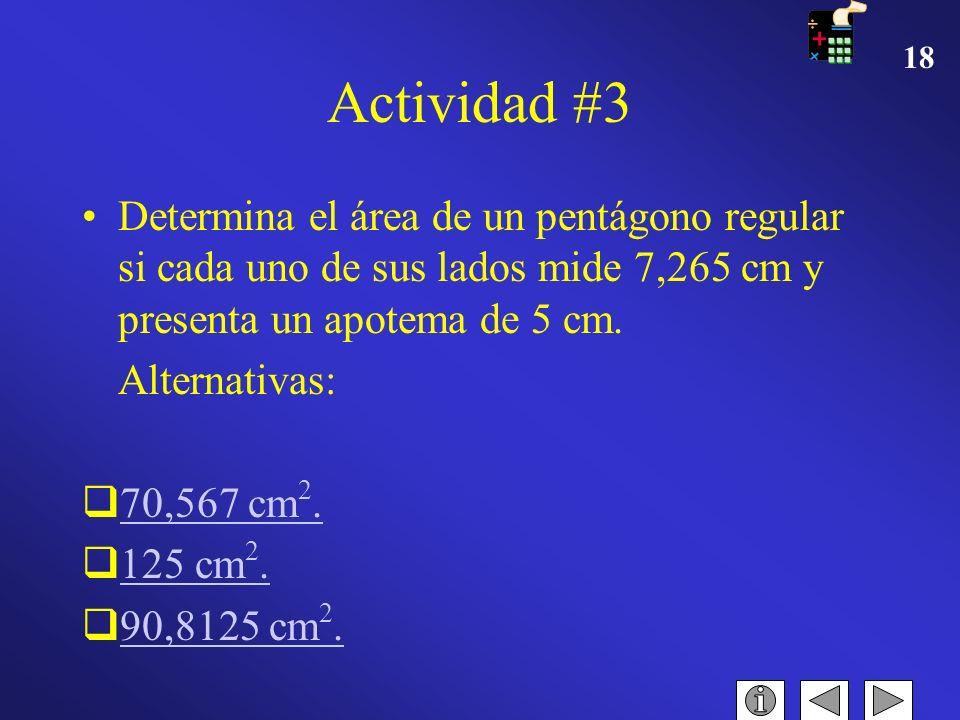 Actividad #3 Determina el área de un pentágono regular si cada uno de sus lados mide 7,265 cm y presenta un apotema de 5 cm.