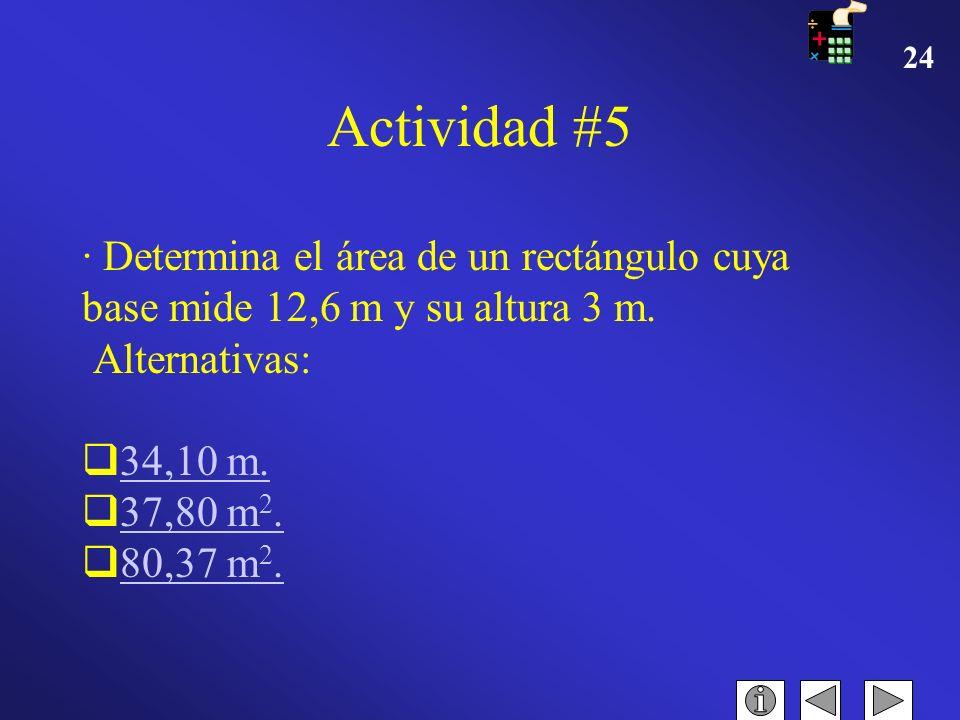 Actividad #5 · Determina el área de un rectángulo cuya base mide 12,6 m y su altura 3 m. Alternativas: