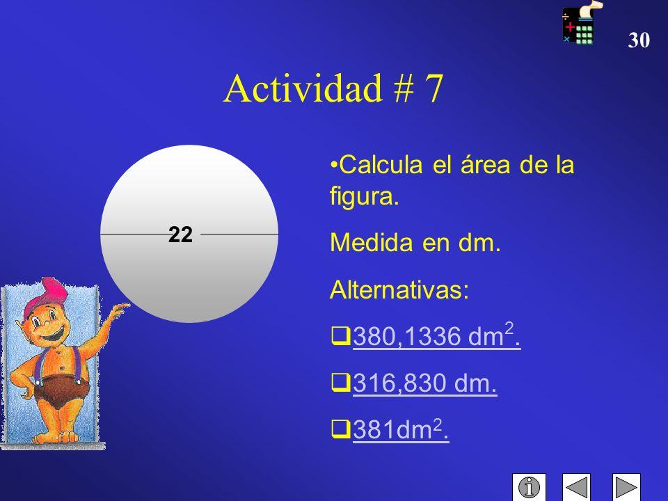 Actividad # 7 Calcula el área de la figura. Medida en dm.
