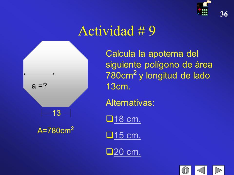 Actividad # 9 Calcula la apotema del siguiente polígono de área 780cm2 y longitud de lado 13cm. Alternativas: