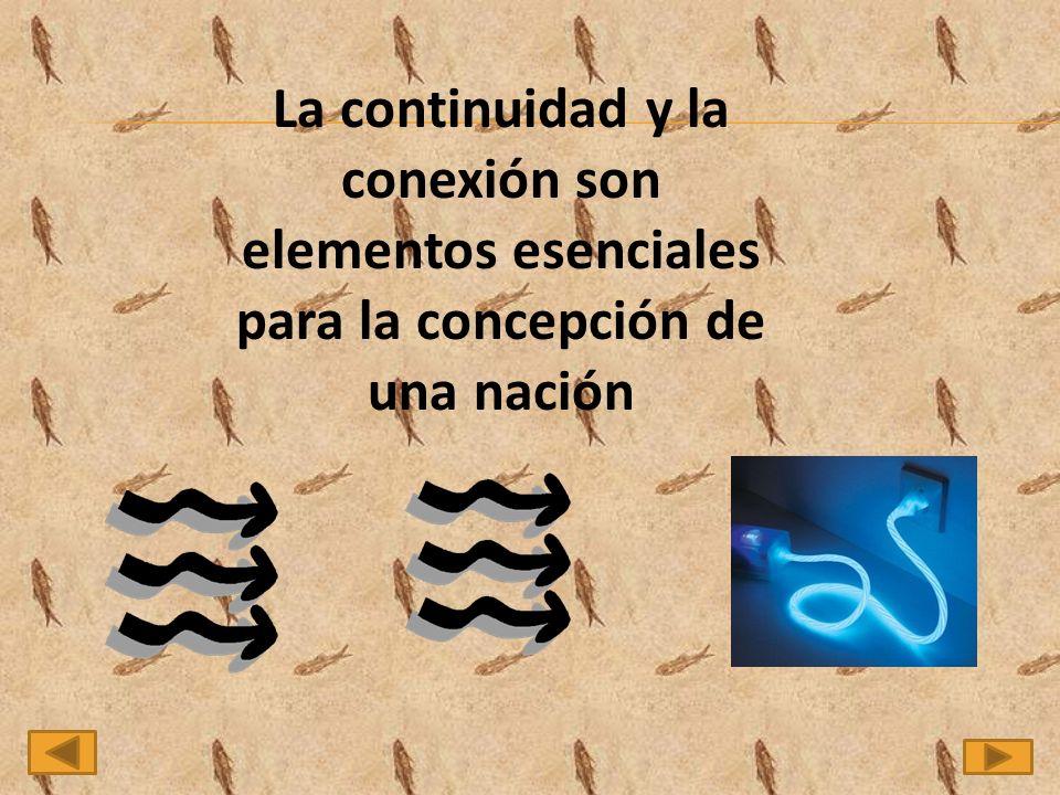 La continuidad y la conexión son elementos esenciales para la concepción de una nación