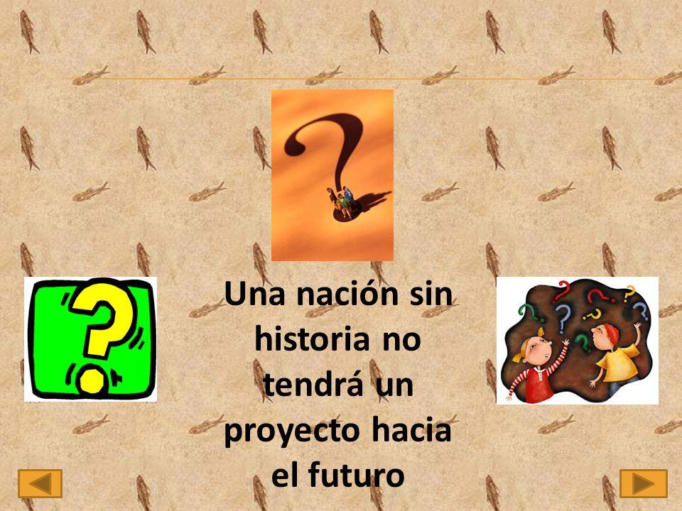 Una nación sin historia no tendrá un proyecto hacia el futuro
