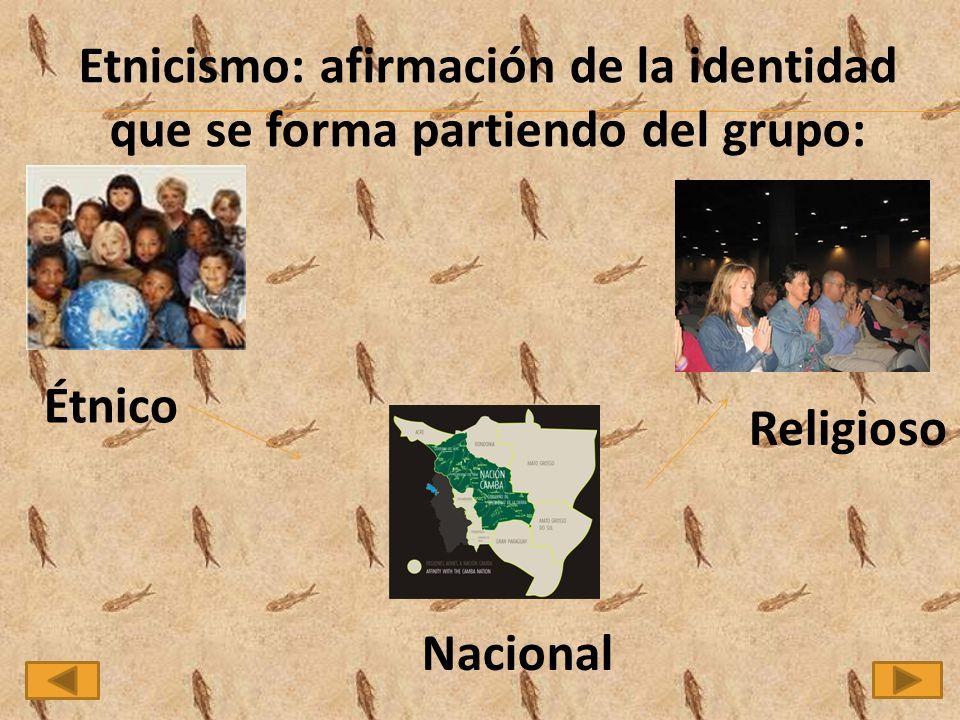 Etnicismo: afirmación de la identidad que se forma partiendo del grupo: