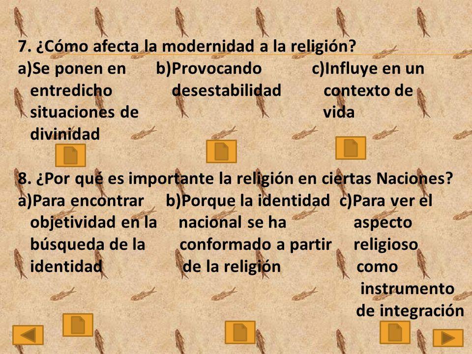 7. ¿Cómo afecta la modernidad a la religión