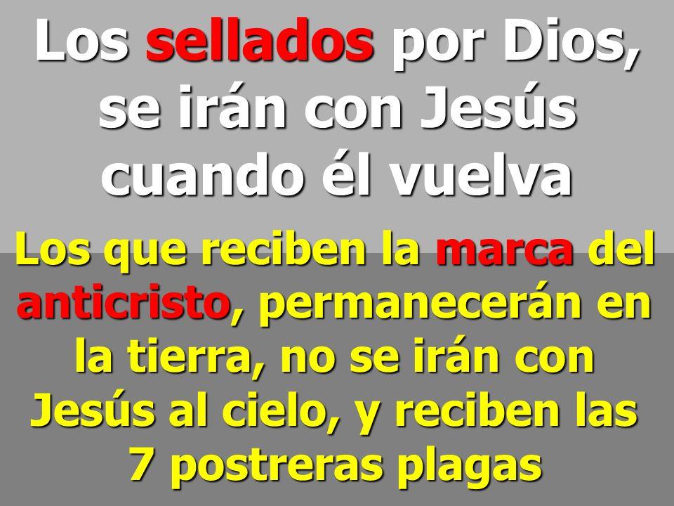 Los sellados por Dios, se irán con Jesús cuando él vuelva