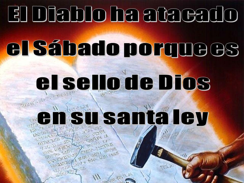 El Diablo ha atacado el Sábado porque es el sello de Dios en su santa ley