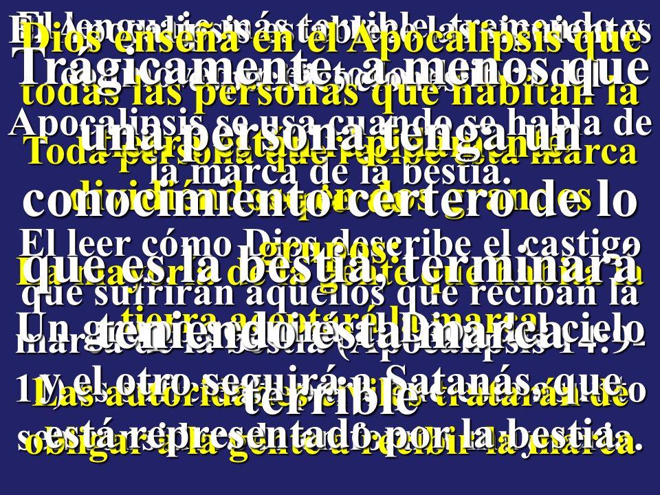 El lenguaje más terrible, tremendo y conmovedor en todo el libro del Apocalipsis se usa cuando se habla de la marca de la bestia.