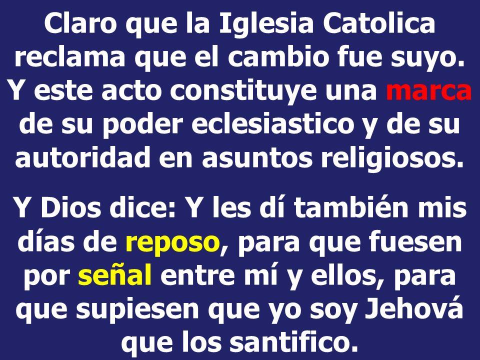 Claro que la Iglesia Catolica reclama que el cambio fue suyo